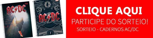 Clique aqui para participar da promoção Cadernos AC/DC!